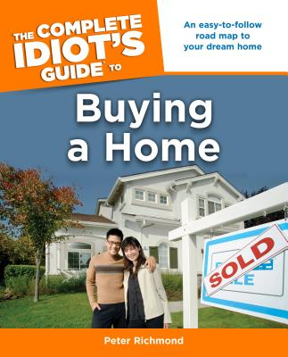 The Complete Idiot's Guide to Buying a Home By Richmond, Peter